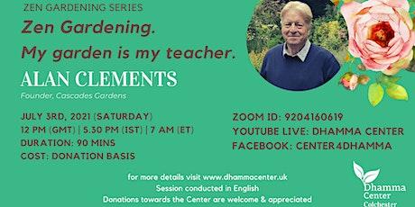 Zen Gardening. My garden is my teacher. tickets