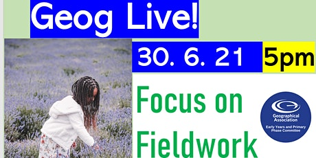 GeogLive! 2 FIELDWORK  from the GA Early Years and Primary Phase Committee tickets