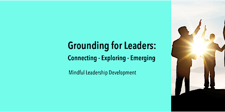 Grounding for Leaders: Connecting - Exploring - Emerging tickets
