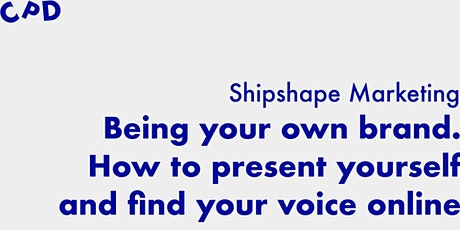 CPD: Being your own brand. How to present yourself online with Shipshape tickets