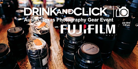 Drink and Click® Austin, Texas Photography Gear Event with Fujifilm tickets
