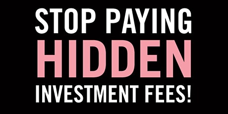 Stop Paying Hidden Investment Fees! tickets