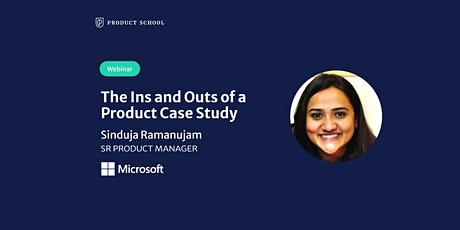 Webinar: The Ins and Outs of a Product Case Study by Microsoft Sr PM tickets