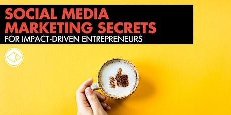 Social Media Marketing Secrets for Impact-Driven Entrepreneurs tickets