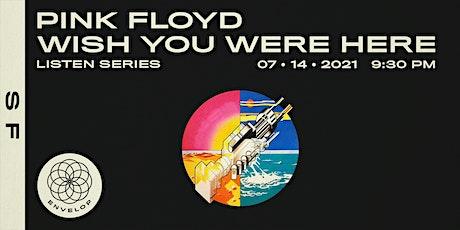Pink Floyd - Wish You Were Here: LISTEN   Envelop SF (9:30pm) tickets