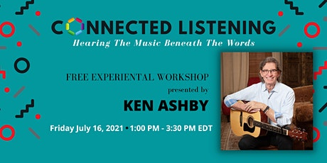 """""""Connected Listening"""" FREE on-line workshop presented by Ken Ashby tickets"""