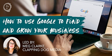 How to Use Google to Find and Grow Your Business tickets