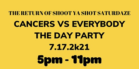 Shoot Your Shot Saturdaze [ CANCERS VS EVERYBODY ] DAY PARTY tickets