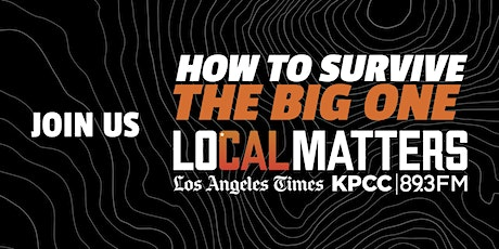 LOCAL MATTERS: How to Survive the Big One - A Virtual Event tickets
