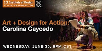 Art + Design for Action: Carolina Caycedo