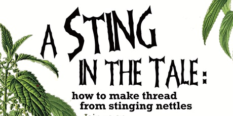 A Sting in the Tale: how to make thread from stinging nettles tickets