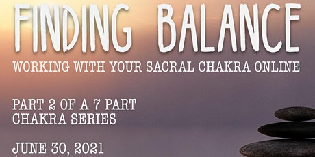 Finding Balance - working with the Sacral Chakra Online Tickets