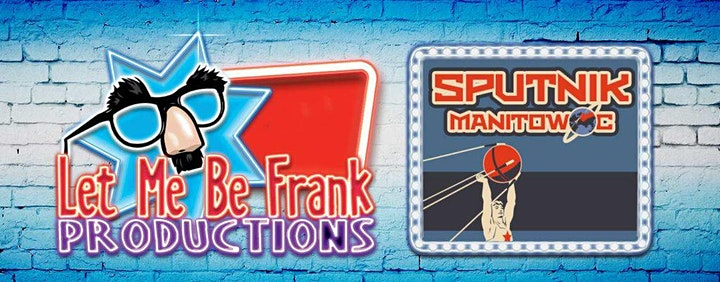 """""""Sputnik Manitowoc"""" A comedy show presented by Let Me Be Frank Productions image"""