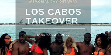 Memorial Day Weekend - Los Cabos Takeover 2022 tickets