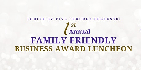 First Annual Family Friendly Business Award Luncheon tickets