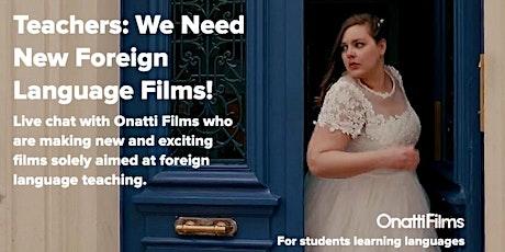Onatti Films: Planning NEW Foreign Language FILMS for Schools worldwide tickets