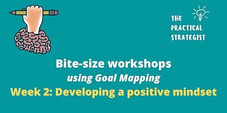 Bitesize Goal Mapping  Workshop 2:  Developing a positive mindset tickets