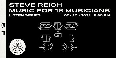 Steve Reich - Music for 18 Musicians : LISTEN    Envelop SF (9:30pm) tickets
