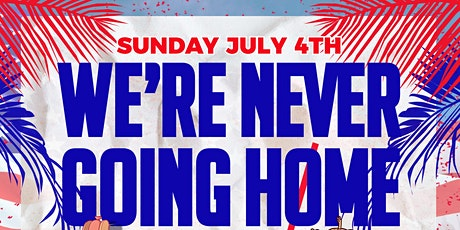 July 4 - We're Never Going Home BLOCK PARTY - Fort Lauderdale tickets