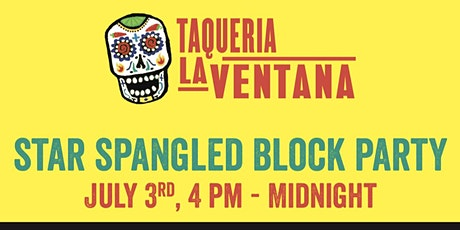 4th of July Weekend - Star Spangled Block Party at Taqueria La Ventana tickets