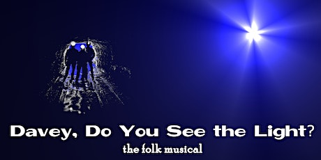 Davey, Do You See The Light?—The Folk Musical tickets