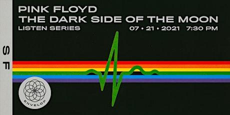 Pink Floyd - The Dark Side Of The Moon : LISTEN   Envelop SF (7:30pm) tickets