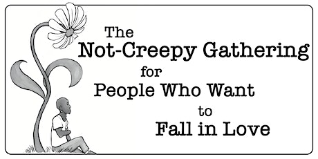 The Not-Creepy Gathering for People Who  Want to Fall In Love (IN-PERSON) tickets