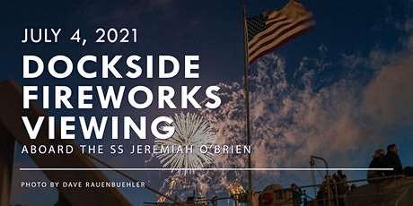 2021 Fourth of July Dockside Fireworks Viewing on the SS Jeremiah O'Brien tickets