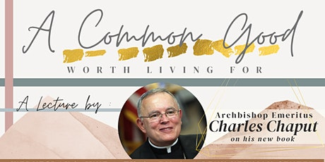 A Common Good Worth Living For: A Lecture by Archbishop Charles Chaput tickets