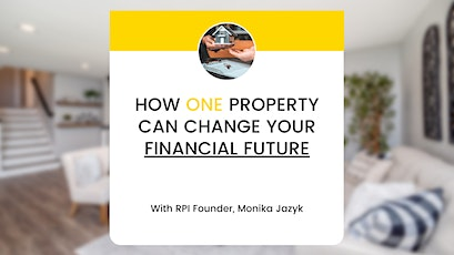 How 1 Property Can Change Your financial future - Live Webinar with Q&A tickets