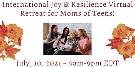 International Joy & Resilience Virtual Retreat for Moms of Preteens & Teens tickets