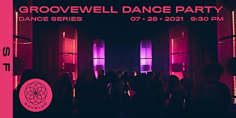 GrooveWell Dance Party : DANCE | Envelop SF (9:30pm GA) tickets