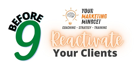 Before 9 - Reactivate Your Clients tickets