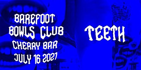Barefoot Bowls Launch 'Teeth' Single live at Cherry Bar Friday, July 16th tickets