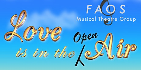 FAOS Musical Theatre group presents 'Love is in the 'open' air' tickets