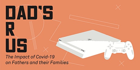 Dad's R Us - The Impact of Covid-19 on Fathers and their Families tickets