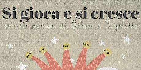SI GIOCA E SI CRESCE ovvero Storia di Gilda e Rigoletto biglietti