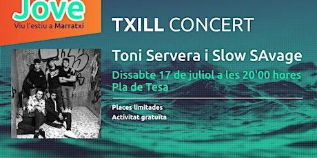 Txill Concert - Servera i Slow Savage entradas