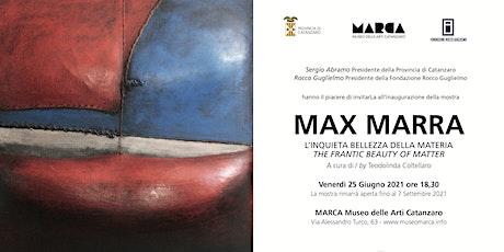MAX MARRA. L'inquieta bellezza della materia. MARCA (CZ) fino al 07.09 biglietti
