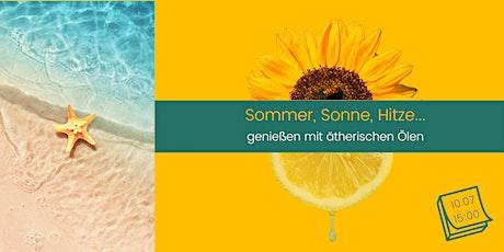 Sommer, Sonne, Hitze – genießen mit ätherischen Ölen Tickets