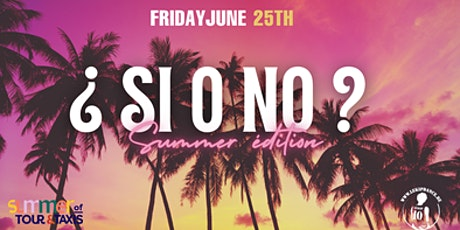 Si O No Summer Edition ✘ Tour & Taxis tickets
