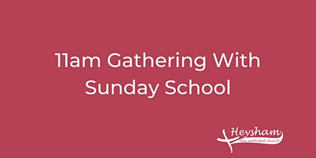 Sunday  27th June 11.00am Gathering with Sunday School tickets