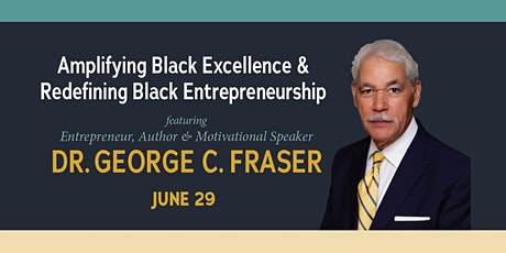 'Year of the Black Entrepreneur' AMPLIFY 2021 w/ Dr. George C. Fraser tickets