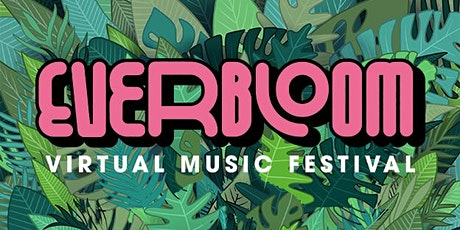 Everbloom Virtual Music Festival tickets