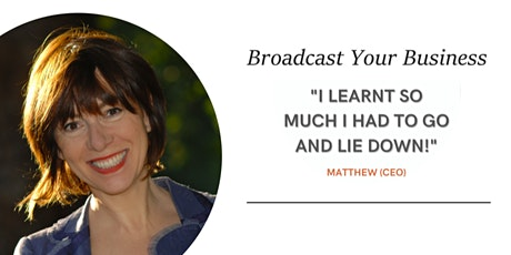 Broadcast your Business (2 x half day Masterclass) tickets