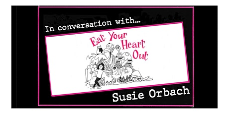 Eat your Heart Out – In conversation with Susie Orbach tickets