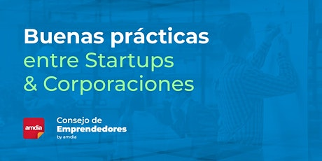 Buenas Prácticas entre Startups y Corporaciones CUPOS LIMITADOS entradas