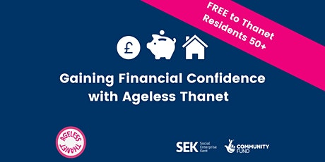 Gaining Financial  Confidence with Ageless Thanet tickets