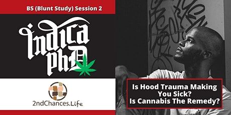 BS Session 2: Is Hood Trauma Making You Sick? Is Cannabis The Remedy? tickets