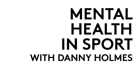 Mental Health in Sport with Danny Holmes tickets